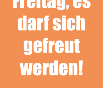 Es ist Freitag…